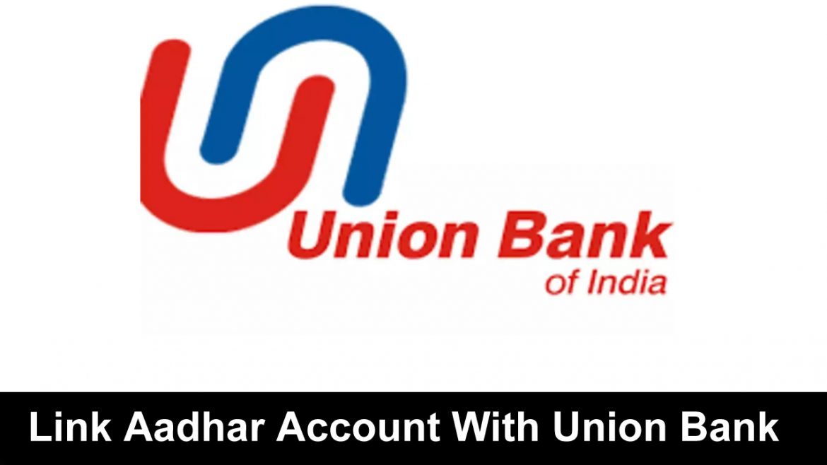 How To Link Aadhar Account With Union Bank